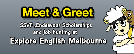 Meet & Greet#2 : SSVF ,Endeavour Scholarships  and job hunting at Explore English Melbourne